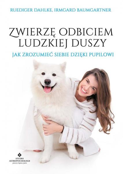 Zwierzę odbiciem ludzkiej duszy Jak zrozumieć siebie dzięki pupilowi - Ruediger Dahlke | okładka