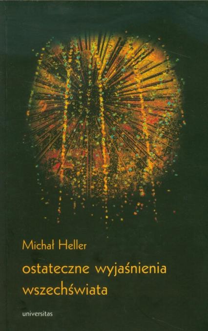 Ostateczne wyjaśnienia wszechświata - Michał Heller | okładka