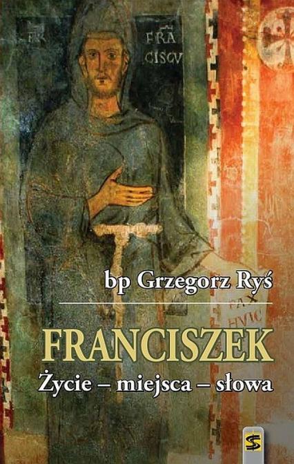 Franciszek Życie - miejsca - słowa - Grzegorz Ryś | okładka