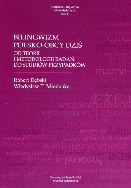 Bilingwizm polsko-obcy dziś Od teorii i metodologii badań do studiów przypadków - Dębski Robert, Miodunka Władysław T. | okładka
