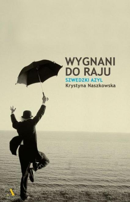 Wygnani do raju Szwedzki azyl - Krystyna Naszkowska | okładka