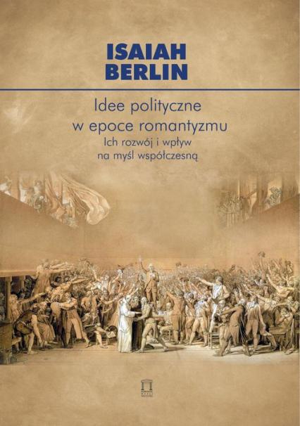 Idee polityczne w epoce romantyzmu Ich rozwój i wpływ na myśl nowoczesną - Isaiah Berlin   okładka