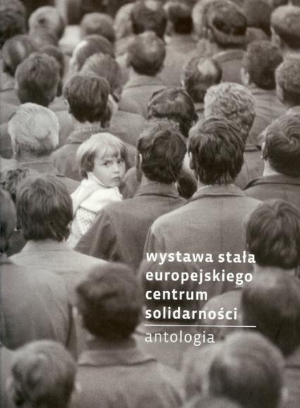 Wystawa stała Europejskiego Centum Solidarności Antologia