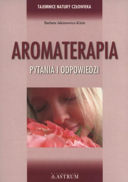 Aromaterapia Pytania i odpowiedzi - Barbara Jakimowicz-Klein | okładka