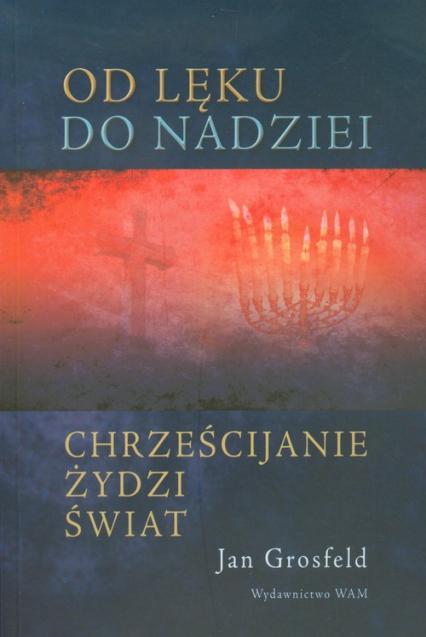 Od lęku do nadziei Chrześcijanie Żydzi Świat - Jan Grosfeld | okładka