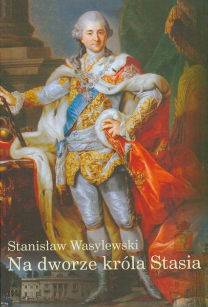 Na dworze króla Stasia - Stanisław Wasylewski   okładka