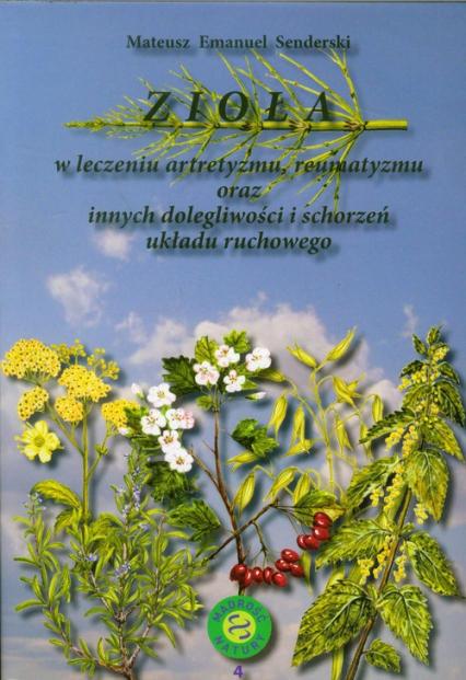Zioła w leczeniu artretyzmu reumatyzmu oraz innych dolegliwości i schorzeń układu ruchowego - Senderski Mateusz Emanuel   okładka