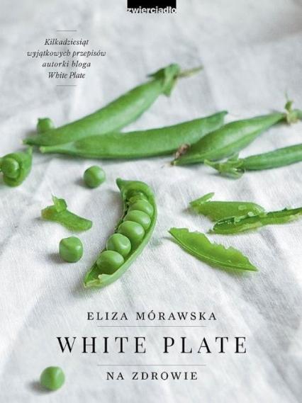 White Plate. Na zdrowie - Eliza Mórawska | okładka
