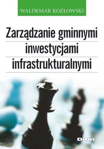 Zarządzanie gminnymi inwestycjami infrastrukturalnymi - Waldemar Kozłowski   okładka