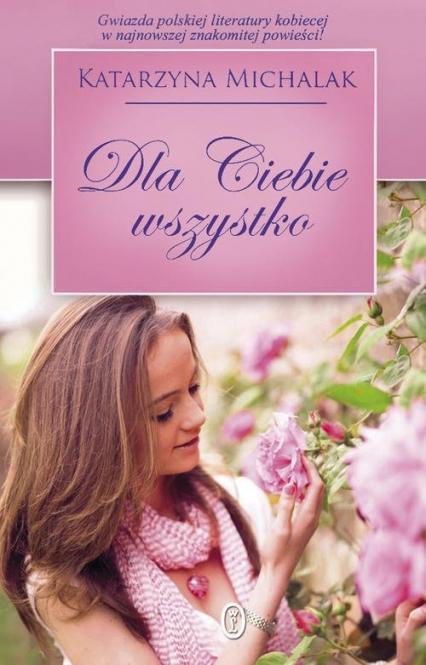 Dla Ciebie wszystko - Katarzyna Michalak   okładka