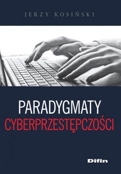 Paradygmaty cyberprzestępczości - Jerzy Kosiński | okładka