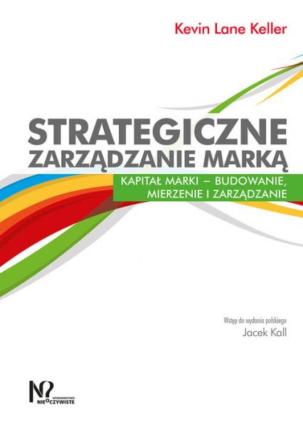 Strategiczne zarządzanie marką Kapitał marki – budowanie, mierzenie i zarządzanie - Keller Kevin Lane | okładka