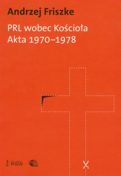 PRL wobec kościoła Akta 1970-1978 - Andrzej Friszke   okładka
