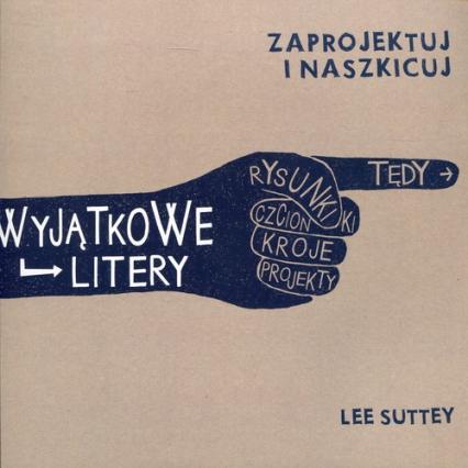 Wyjątkowe litery Zaprojektuj i naszkicuj - Lee Suttey | okładka
