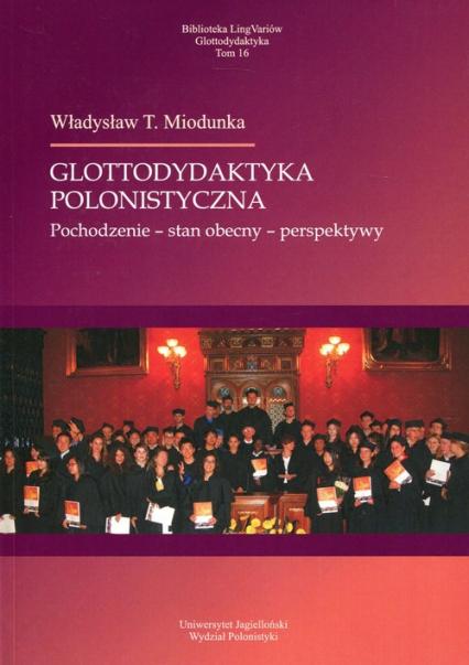 Glottodydaktyka polonistyczna Pochodzenie - stan obecny - perspektywy - Miodunka Władysław T. | okładka