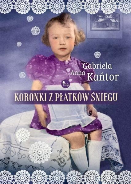 Koronki z płatków śniegu - Kańtor Gabriela Anna | okładka