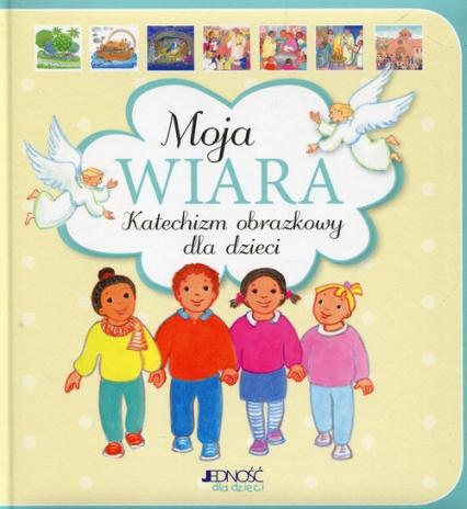 Moja wiara Katechizm obrazkowy dla dzieci - Maite Roche | okładka