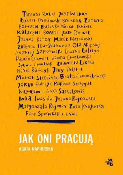 Jak oni pracują Rozmowy o pracy, pasji i codziennych sprawach polskich twórców - Agata Napiórska | okładka
