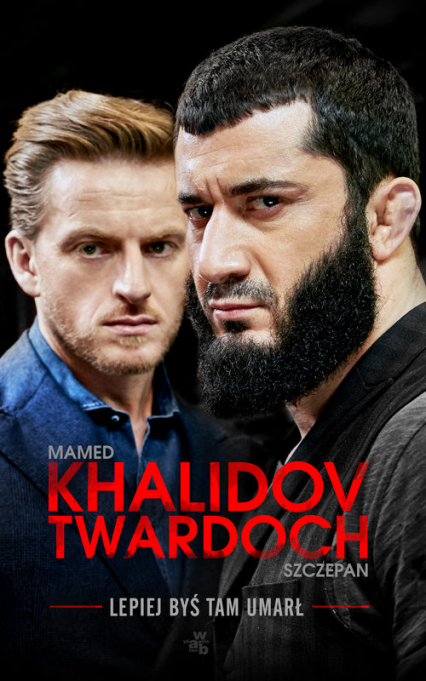 Lepiej byś tam umarł - Khalidov Mamed, Twardoch Szczepan | okładka