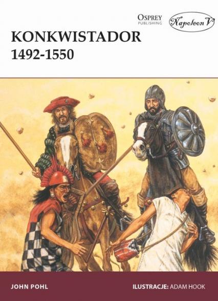 Konkwistador 1492-1550 - John Pohl | okładka