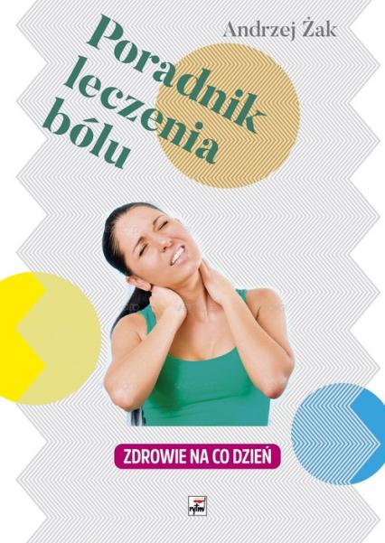 Poradnik leczenia bólu Zdrowie na co dzień - Andrzej Żak   okładka