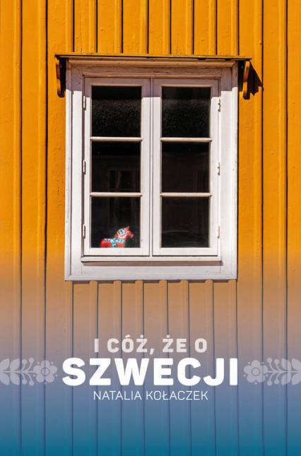 I cóż, że o Szwecji - Natalia Kołaczek | okładka