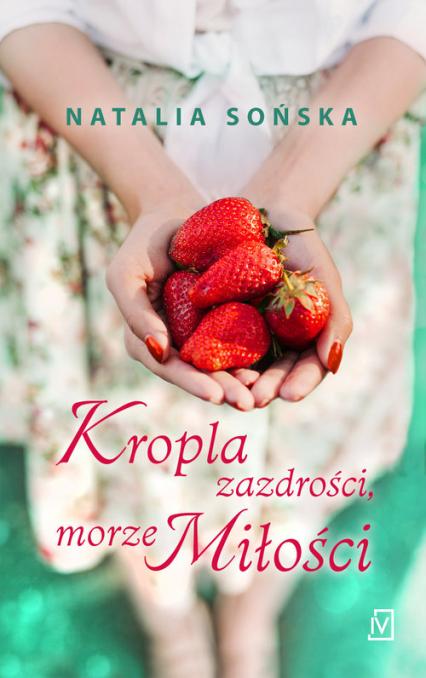 Kropla zazdrości, morze miłości - Natalia Sońska | okładka