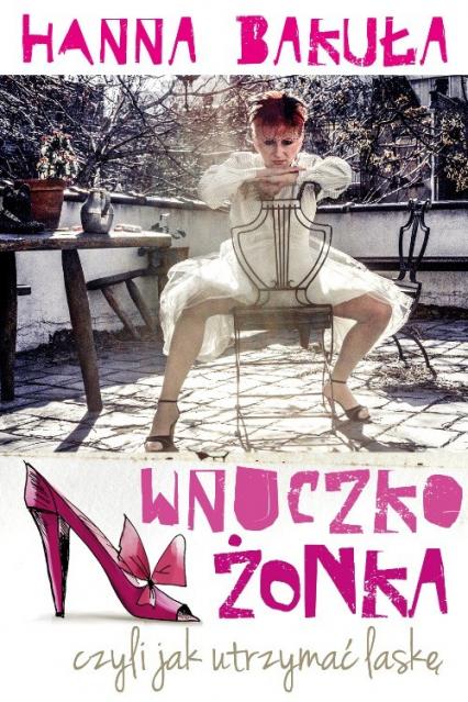 Znalezione obrazy dla zapytania Hanna Bakuła Wnuczkożonka czyli jak utrzymać laskę