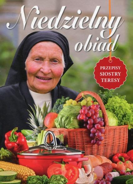 Niedzielny obiad Przepisy siostry Teresy - zbiorowa praca | okładka