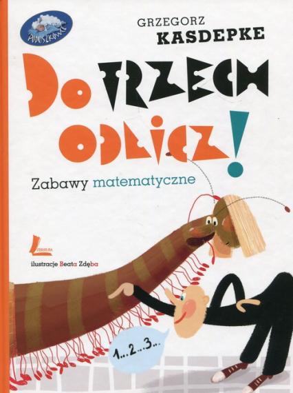 Do trzech odlicz! Zabawy matematyczne - Grzegorz Kasdepke   okładka