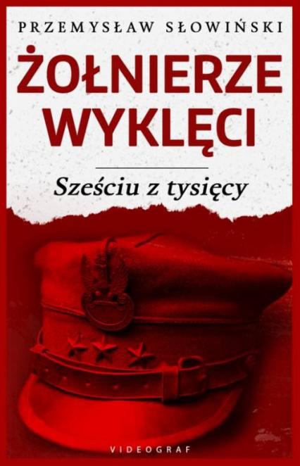 Żołnierze Wyklęci Sześciu z tysięcy - Przemysław Słowiński | okładka
