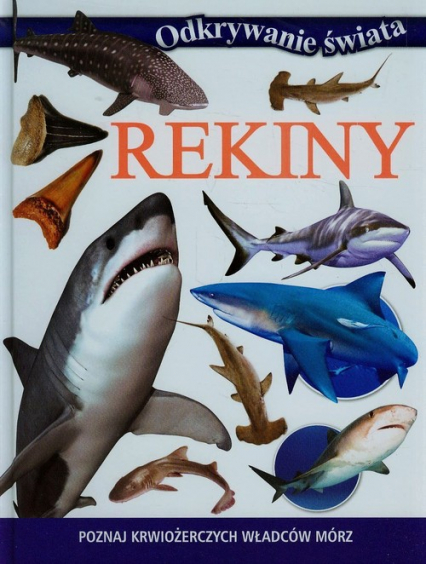 Odkrywanie świata Rekiny Poznaj krwiożerczych władców mórz - zbiorowa praca | okładka