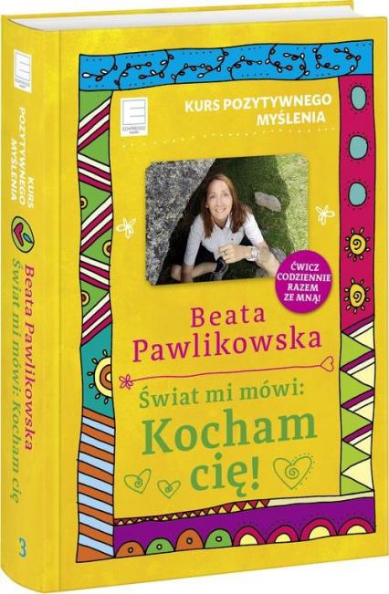 Kurs pozytywnego myślenia Świat mi mówi Kocham cię! - Beata Pawlikowska | okładka
