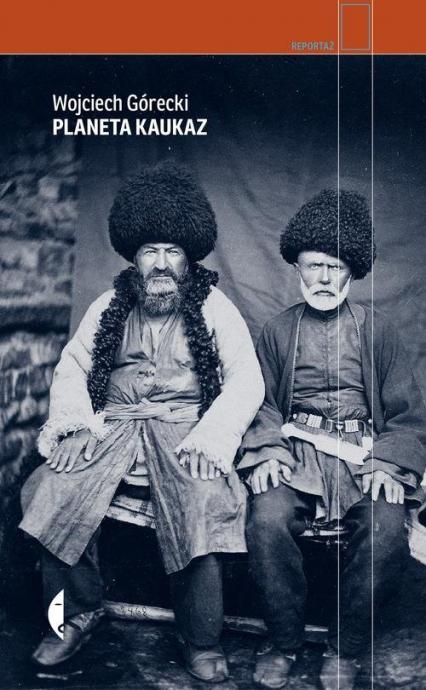 Planeta Kaukaz - Wojciech Górecki | okładka