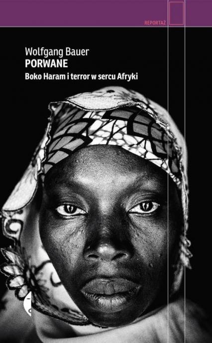 Porwane. Boko Haram i terror w sercu Afryki - Wolfgang Bauer   okładka