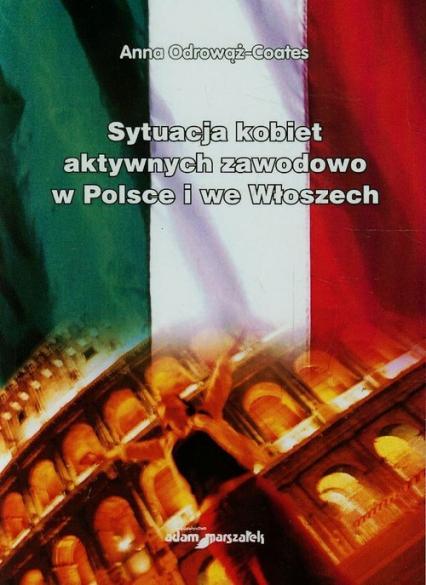Sytuacja kobiet aktywnych zawodowo w Polsce i we Włoszech - Anna Odrowąż-Coates | okładka