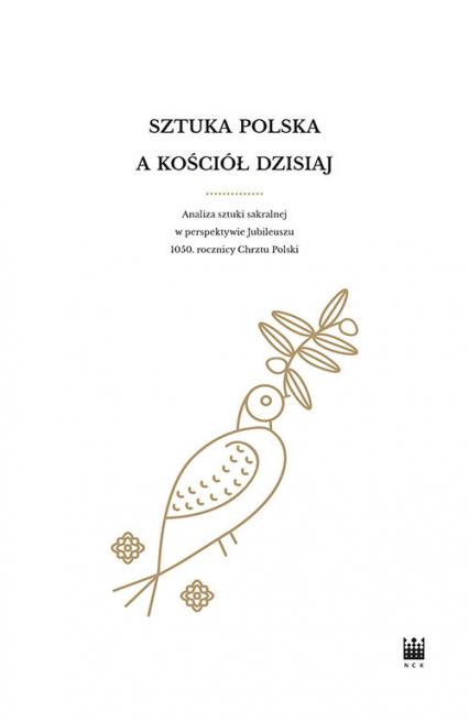 Sztuka polska a Kościół dzisiaj Analiza sztuki sakralnej w perspektywie Jubileuszu 1050. rocznicy - - | okładka