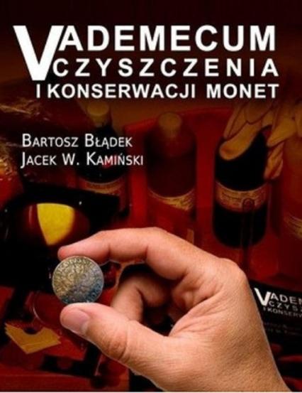 Vademecum czyszczenia i konserwacji monet - Błądek Bartosz, Kamiński Jacek W.   okładka