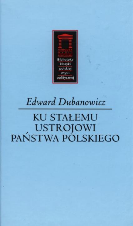 Ku stałemu ustrojowi państwa polskiego - Edward Dubanowicz | okładka