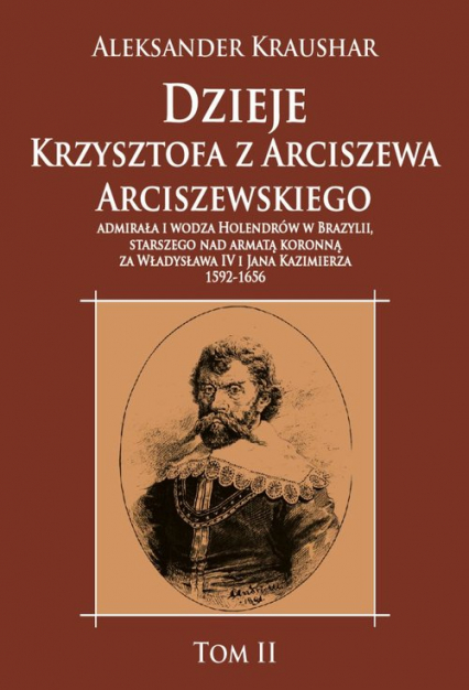 Dzieje Krzysztofa z Arciszewa Arciszewskiego, admirała i wodza Holendrów w Brazylii - Aleksander Kraushar | okładka
