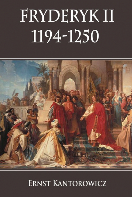 Fryderyk II 1194-1250 - Ernst Kantorowicz   okładka
