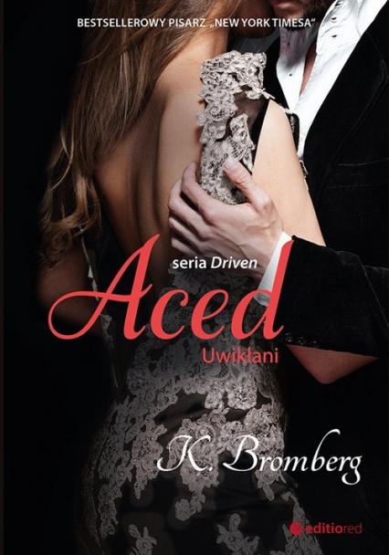 Aced Uwikłani Seria Driven - K. Bromberg | okładka