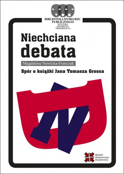 Niechciana debata Spór o książki Jana Tomasza Grossa - Magdalena Nowicka-Franczak | okładka