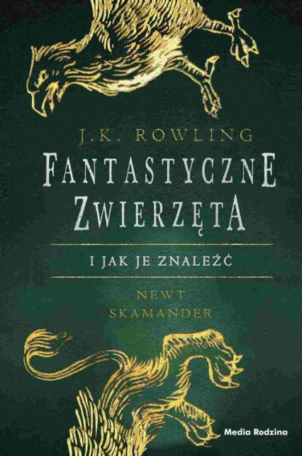 Fantastyczne zwierzęta i jak je znaleźć - J.K. Rowling | okładka