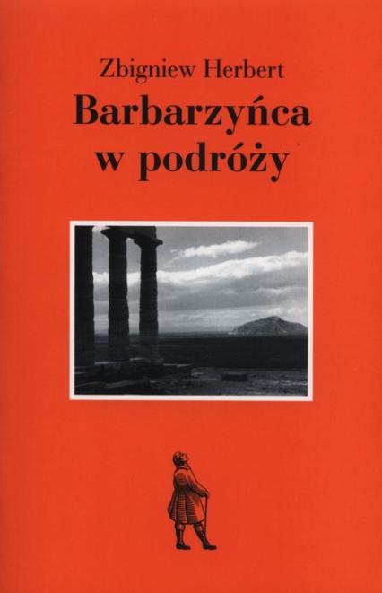 Barbarzyńca w podróży - Zbigniew Herbert | okładka