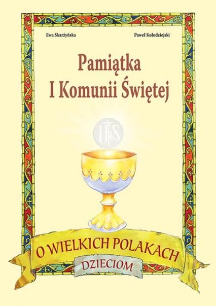 O wielkich Polakach dzieciom Pamiątka I Komunii Świętej - Ewa Skarżyńska   okładka