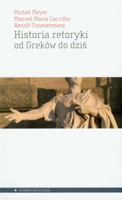 Historia retoryki od Greków do dziś - Meyer Michel, Carrilho Manuel Maria, Timmermans Benoit | okładka