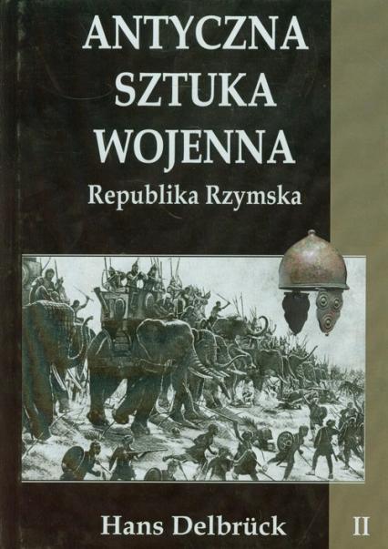 Antyczna sztuka wojenna Tom 2 Republika Rzymska - Hans Delbruck | okładka