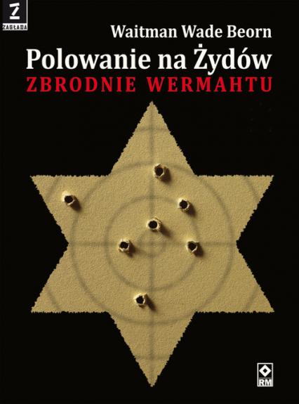 Polowanie na Żydów Zbrodnie Wehrmachtu - Beorn Waitman Wade | okładka