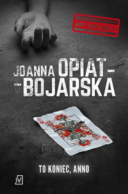 To koniec Anno - Joanna Opiat-Bojarska   okładka